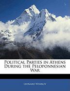Political Parties in Athens During the Peloponnesian War - Whibley, Leonard