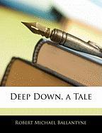Deep Down, a Tale - Ballantyne, R. M.