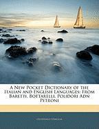 A New Pocket Dictionary of the Italian and English Languages: From Baretti, Bottarelli, Polidori Adn Petroni - Graglia, Giuspanio