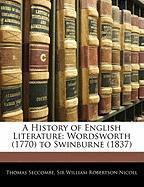 A History of English Literature: Wordsworth (1770) to Swinburne (1837) - Seccombe, Thomas; Nicoll, William Robertson