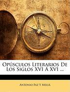 Opsculos Literarios de Los Siglos XVI XVI ... - Meli, Antonio Paz y.
