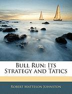 Bull Run: Its Strategy and Tatics - Johnston, Robert Matteson