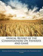 Annual Report of the Commissioners on Fisheries and Game - Fisheries and Game, Massachusetts Commis
