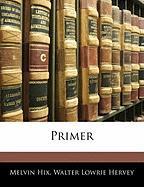 Primer - Hix, Melvin; Hervey, Walter Lowrie
