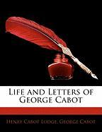 Life and Letters of George Cabot - Lodge, Henry Cabot; Cabot, George