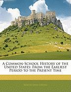 A Common-School History of the United States: From the Earliest Period to the Present Time - Lossing, Benson John