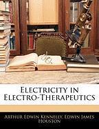 Electricity in Electro-Therapeutics - Kennelly, Arthur Edwin; Houston, Edwin James
