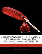 Correspondance Diplomatique Et Memoires Indits Du Cardinal Maury (1792-1817) - Maury, Jean Siffrein
