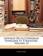 Annales de La Chirurgie Franaise Et Trangre, Volume 15 - Anonymous