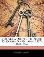 Statistica del Penitenziario Di Corfu: Per Gli Anni 1857-1858-1859 - Cozziris, Giovanni