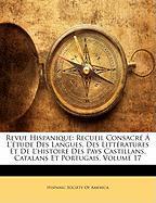 Revue Hispanique: Recueil Consacr L'Tude Des Langues, Des Littratures Et de L'Histoire Des Pays Castillans, Catalans Et Portugais, Volum