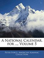 A National Calendar, for ..., Volume 5 - Force, Peter; Collection, American Almanac