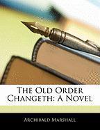The Old Order Changeth - Marshall, Archibald