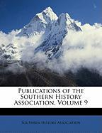 Publications of the Southern History Association, Volume 9