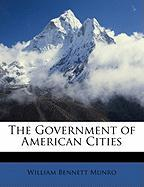 The Government of American Cities - Munro, William Bennett