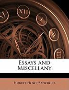 Essays and Miscellany - Bancroft, Hubert Howe