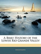 A Brief History of the Lower Rio Grande Valley - Anonymous