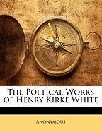 The Poetical Works of Henry Kirke White - Anonymous