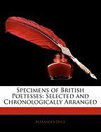 Specimens of British Poetesses: Selected and Chronologically Arranged - Dyce, Alexander