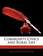 Community Civics and Rural Life - Dunn, Arthur William
