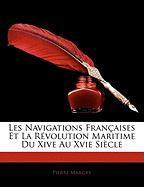 Les Navigations Francaisees Et La Rvolution Maritime Du Xive Au Xvie Siecle - Margry, Pierre