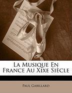 La Musique En France Au Xixe Siecle - Gabillard, Paul