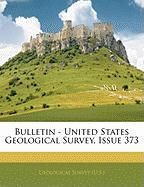 Bulletin - United States Geological Survey, Issue 373