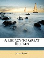 A Legacy to Great Britain - Billet, James