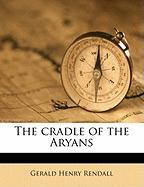 The Cradle of the Aryans - Rendall, Gerald Henry