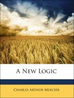 A New Logic - Mercier, Charles Arthur