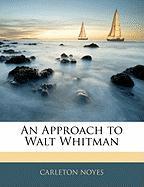 An Approach to Walt Whitman - Noyes, Carleton
