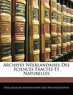 Archives Nerlandaises Des Sciences Exactes Et Naturelles - Der Wetenschappen, Hollandsche Maatschap