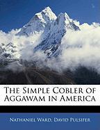 The Simple Cobler of Aggawam in America - Ward, Nathaniel; Pulsifer, David