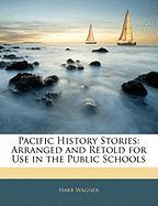 Pacific History Stories: Arranged and Retold for Use in the Public Schools - Wagner, Harr