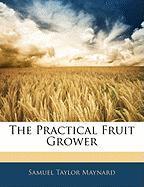 The Practical Fruit Grower - Maynard, Samuel Taylor