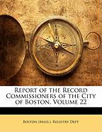 Report of the Record Commissioners of the City of Boston, Volume 22