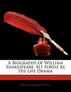 A Biography of William Shakespeare: Set Forth as His Life Drama - Snider, Denton Jaques