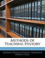 Methods of Teaching History - White, Andrew Dickson; Hall, Granville Stanley