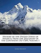 History of the United States of America: From the Discovery of the Continent [To 1789], Volume 1 - Bancroft, George