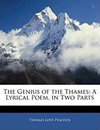 The Genius of the Thames: A Lyrical Poem, in Two Parts - Peacock, Thomas Love