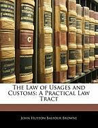 The Law of Usages and Customs: A Practical Law Tract - Browne, John Hutton Balfour