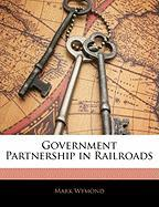 Government Partnership in Railroads - Wymond, Mark