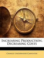 Increasing Production, Decreasing Costs - Carpenter, Charles Underwood