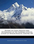 Report of Cases Argued and Determined in the Supreme Judicial Court of Massachusetts, Volume 145