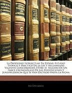La Propiedad Intelectual En Espan: Estudio Terico y Prctico de La Ley y Reglamento Vigentes Concordados Entre S, Seguido de Un Ndce Cronolgico de Las - Quiroga, Julio Lpez