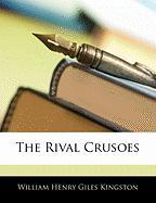 The Rival Crusoes - Kingston, William Henry Giles