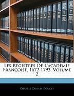 Les Rgistres de L'Acadmie Franoise, 1672-1793, Volume 2 - Doucet, Charles Camille