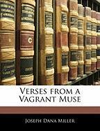 Verses from a Vagrant Muse - Miller, Joseph Dana