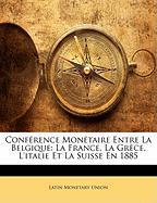 Confrence Montaire Entre La Belgique: La France, La Grce, L'Italie Et La Suisse En 1885 - Union, Latin Monetary