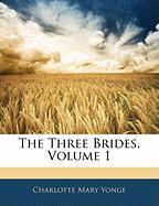 The Three Brides, Volume 1 - Yonge, Charlotte Mary
